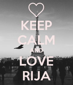 Poster: KEEP CALM AND LOVE RIJA