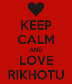Poster: KEEP CALM AND LOVE RIKHOTU
