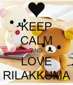 Poster: KEEP CALM AND LOVE RILAKKUMA