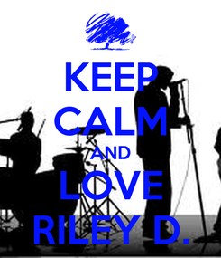 Poster: KEEP CALM AND LOVE RILEY D.