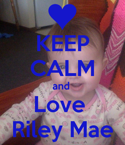 Poster: KEEP CALM and  Love  Riley Mae