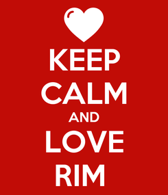 Poster: KEEP CALM AND LOVE RIM
