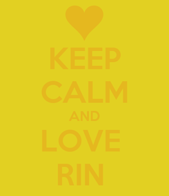 Poster: KEEP CALM AND LOVE  RIN