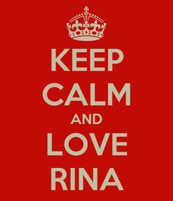 Poster: KEEP CALM AND LOVE RINA