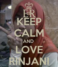 Poster: KEEP CALM AND  LOVE RINJANI