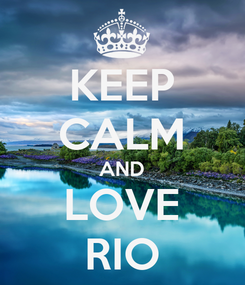 Poster: KEEP CALM AND LOVE RIO