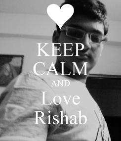 Poster: KEEP CALM AND Love Rishab