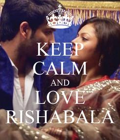 Poster: KEEP CALM AND LOVE RISHABALA