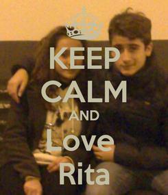 Poster: KEEP CALM AND Love  Rita