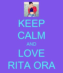 Poster: KEEP CALM AND LOVE RITA ORA