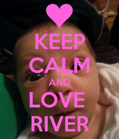 Poster: KEEP CALM AND LOVE  RIVER