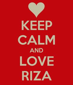 Poster: KEEP CALM AND LOVE RIZA