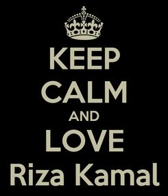 Poster: KEEP CALM AND LOVE Riza Kamal