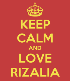 Poster: KEEP CALM AND LOVE RIZALIA