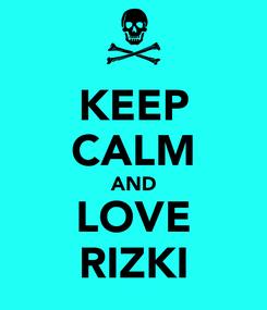 Poster: KEEP CALM AND LOVE RIZKI