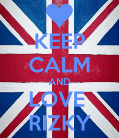 Poster: KEEP CALM AND LOVE  RIZKY