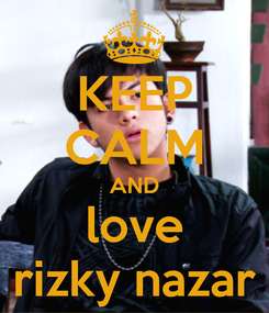 Poster: KEEP CALM AND love rizky nazar
