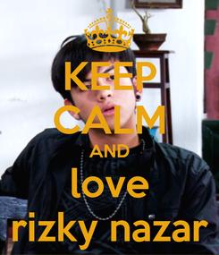Poster: KEEP CALM AND love rizky nazar