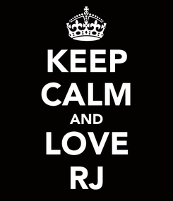 Poster: KEEP CALM AND LOVE RJ