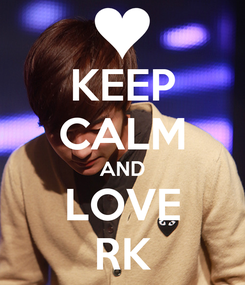 Poster: KEEP CALM AND LOVE RK