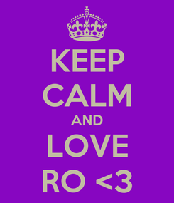 Poster: KEEP CALM AND LOVE RO <3
