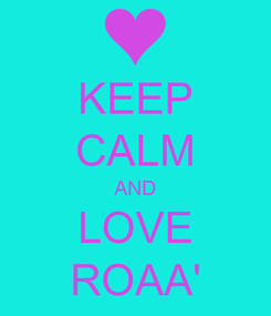 Poster: KEEP CALM AND LOVE ROAA'
