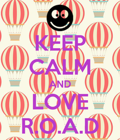 Poster: KEEP CALM AND LOVE R.O.A.D