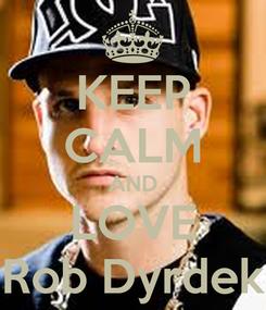 Poster: KEEP CALM AND LOVE Rob Dyrdek