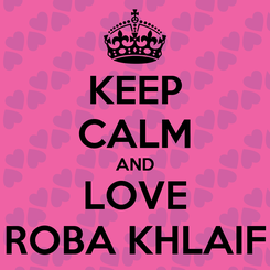 Poster: KEEP CALM AND LOVE ROBA KHLAIF