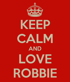 Poster: KEEP CALM AND LOVE ROBBIE