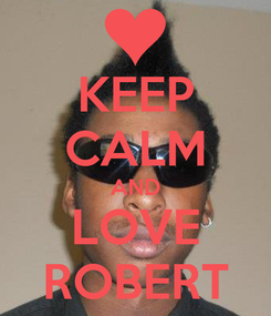 Poster: KEEP CALM AND LOVE ROBERT