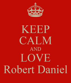 Poster: KEEP CALM AND LOVE Robert Daniel