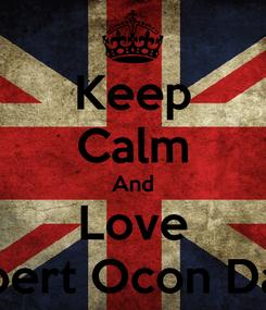 Poster: Keep Calm And Love Robert Ocon Dado