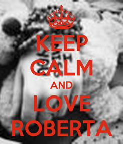 Poster: KEEP CALM AND LOVE ROBERTA