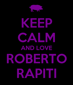 Poster: KEEP CALM AND LOVE ROBERTO RAPITI