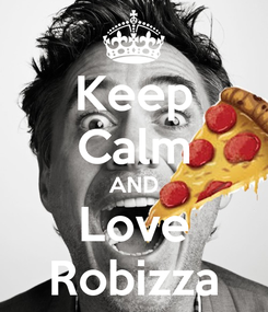 Poster: Keep Calm AND Love Robizza