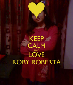 Poster: KEEP CALM AND LOVE ROBY ROBERTA
