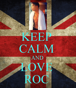 Poster: KEEP  CALM  AND  LOVE  ROC
