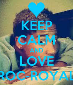 Poster: KEEP CALM AND LOVE ROC-ROYAL