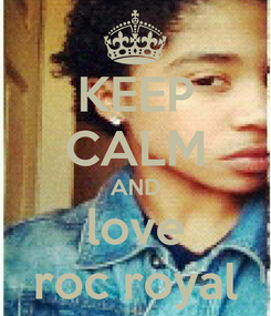 Poster: KEEP CALM AND love roc royal