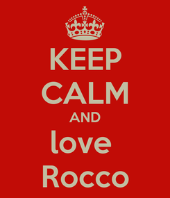 Poster: KEEP CALM AND love  Rocco
