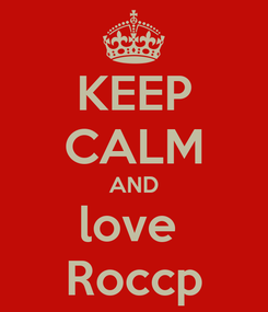 Poster: KEEP CALM AND love  Roccp