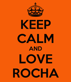 Poster: KEEP CALM AND LOVE ROCHA
