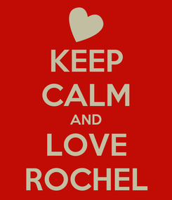 Poster: KEEP CALM AND LOVE ROCHEL