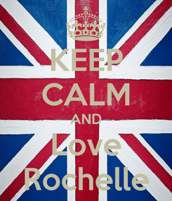 Poster: KEEP CALM AND Love Rochelle