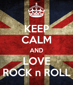Poster: KEEP CALM AND LOVE ROCK n ROLL