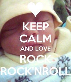 Poster: KEEP CALM AND LOVE ROCK ROCK'NROLL