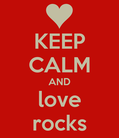 Poster: KEEP CALM AND love rocks