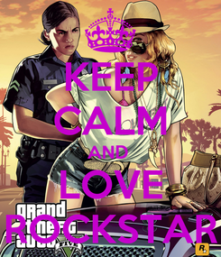 Poster: KEEP CALM AND  LOVE ROCKSTAR