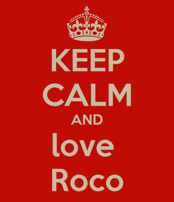Poster: KEEP CALM AND love  Roco